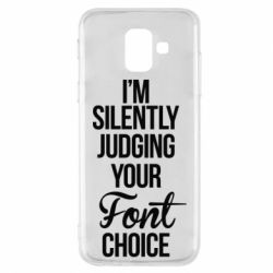 Чехол для Samsung A6 2018 I'm silently judging your Font choice - FatLine