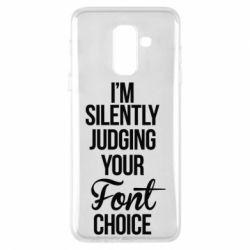 Чехол для Samsung A6+ 2018 I'm silently judging your Font choice - FatLine