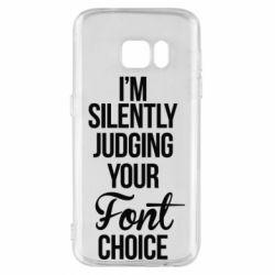 Чехол для Samsung S7 I'm silently judging your Font choice - FatLine