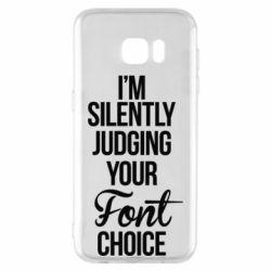 Чехол для Samsung S7 EDGE I'm silently judging your Font choice - FatLine