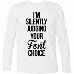 Футболка с длинным рукавом I'm silently judging your Font choice - FatLine