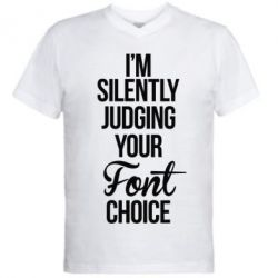 Мужская футболка  с V-образным вырезом I'm silently judging your Font choice - FatLine
