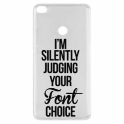 Чехол для Xiaomi Mi Max 2 I'm silently judging your Font choice - FatLine