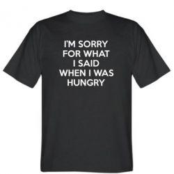 Купить Футболка I'm Sorry For What I Said When I Was Hungry