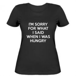 Купить Женская Футболка I'm Sorry For What I Said When I Was Hungry