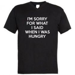 Купить Мужская Футболка С V-Образным Вырезом I'm Sorry For What I Said When I Was Hungry