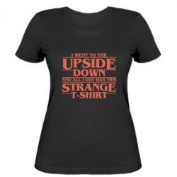 Женская футболка I went to the upside down and all i got was this strange t-shirt