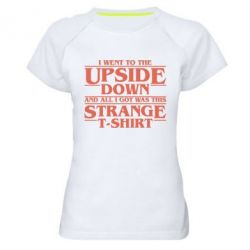 Женская спортивная футболка I went to the upside down and all i got was this strange t-shirt