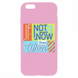 Чехол для iPhone 6 Plus/6S Plus If not now then when?