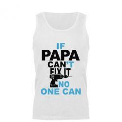 Мужская майка If papa can't fix it, no one can