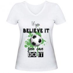 Купить Женская футболка с V-образным вырезом If you Believe it you can do it, FatLine