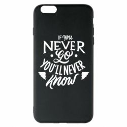 Чохол для iPhone 6 Plus/6S Plus If you never go you'll never know