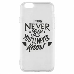 Чохол для iPhone 6/6S If you never go you'll never know