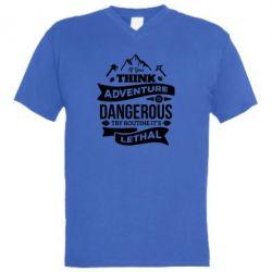 Чоловіча футболка з V-подібним вирізом If you think adventure is dangerous try routine it's lethal
