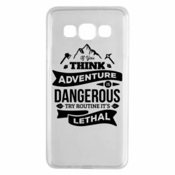 Чохол для Samsung A3 2015 If you think adventure is dangerous try routine it's lethal