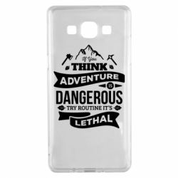 Чохол для Samsung A5 2015 If you think adventure is dangerous try routine it's lethal