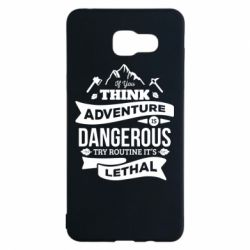 Чохол для Samsung A5 2016 If you think adventure is dangerous try routine it's lethal