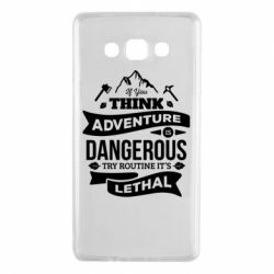 Чохол для Samsung A7 2015 If you think adventure is dangerous try routine it's lethal