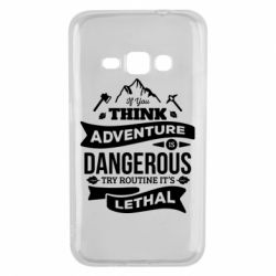 Чохол для Samsung J1 2016 If you think adventure is dangerous try routine it's lethal