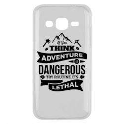 Чохол для Samsung J2 2015 If you think adventure is dangerous try routine it's lethal