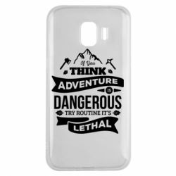 Чохол для Samsung J2 2018 If you think adventure is dangerous try routine it's lethal