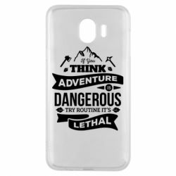 Чохол для Samsung J4 If you think adventure is dangerous try routine it's lethal