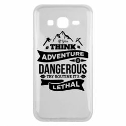 Чохол для Samsung J5 2015 If you think adventure is dangerous try routine it's lethal