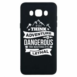 Чохол для Samsung J7 2016 If you think adventure is dangerous try routine it's lethal