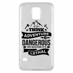 Чохол для Samsung S5 If you think adventure is dangerous try routine it's lethal