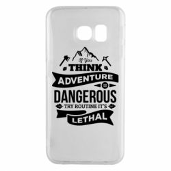 Чохол для Samsung S6 EDGE If you think adventure is dangerous try routine it's lethal