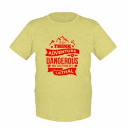 Дитяча футболка If you think adventure is dangerous try routine it's lethal
