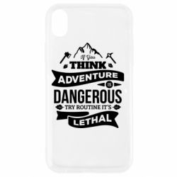 Чохол для iPhone XR If you think adventure is dangerous try routine it's lethal
