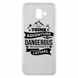 Чохол для Samsung J6 Plus 2018 If you think adventure is dangerous try routine it's lethal