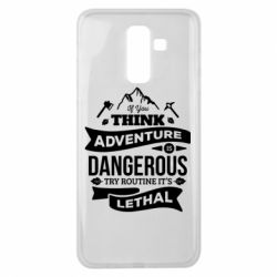 Чохол для Samsung J8 2018 If you think adventure is dangerous try routine it's lethal