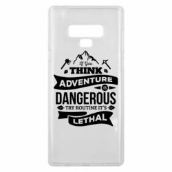Чохол для Samsung Note 9 If you think adventure is dangerous try routine it's lethal