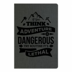 Блокнот А5 If you think adventure is dangerous try routine it's lethal