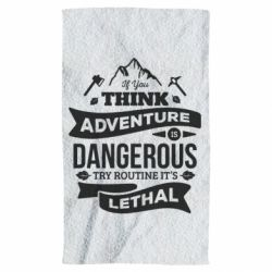 Рушник If you think adventure is dangerous try routine it's lethal