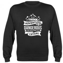 Реглан (світшот) If you think adventure is dangerous try routine it's lethal