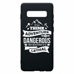 Чохол для Samsung S10+ If you think adventure is dangerous try routine it's lethal