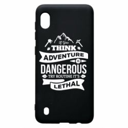 Чохол для Samsung A10 If you think adventure is dangerous try routine it's lethal