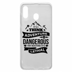 Чохол для Samsung A20 If you think adventure is dangerous try routine it's lethal