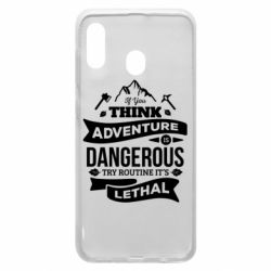 Чохол для Samsung A30 If you think adventure is dangerous try routine it's lethal