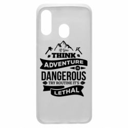 Чохол для Samsung A40 If you think adventure is dangerous try routine it's lethal