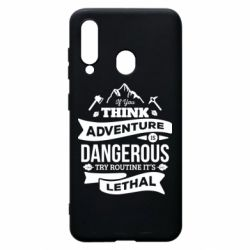 Чохол для Samsung A60 If you think adventure is dangerous try routine it's lethal