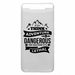 Чохол для Samsung A80 If you think adventure is dangerous try routine it's lethal