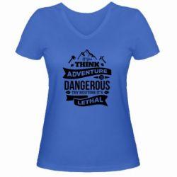 Жіноча футболка з V-подібним вирізом If you think adventure is dangerous try routine it's lethal