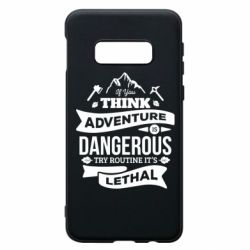 Чохол для Samsung S10e If you think adventure is dangerous try routine it's lethal
