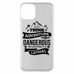 Чохол для iPhone 11 If you think adventure is dangerous try routine it's lethal