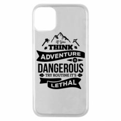 Чохол для iPhone 11 Pro If you think adventure is dangerous try routine it's lethal
