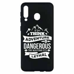 Чохол для Samsung M30 If you think adventure is dangerous try routine it's lethal